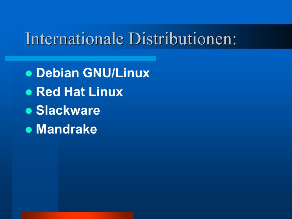 Einsatzgebiete Einsatzgebiete reichen von kleinen Developmentsystemen bis hin zum ausgewachsenen Supercomputer Wichtige Gebiete: - Linux als Schulungsrechner - Linux als Webserver - Linux als Internet Router - Linux als Firewall
