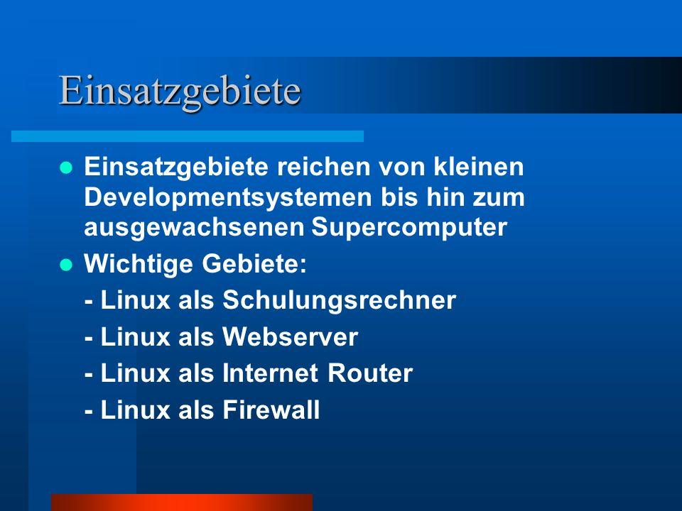 Einsatzgebiete Einsatzgebiete reichen von kleinen Developmentsystemen bis hin zum ausgewachsenen Supercomputer Wichtige Gebiete: - Linux als Schulungs