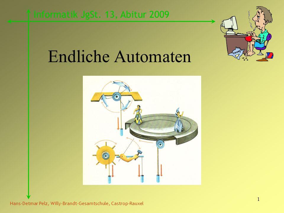 1 Endliche Automaten Hans-Detmar Pelz, Willy-Brandt-Gesamtschule, Castrop-Rauxel Informatik JgSt. 13, Abitur 2009