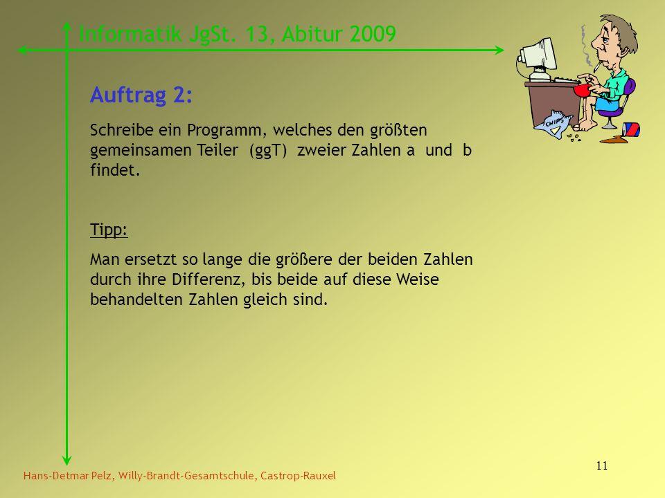 11 Hans-Detmar Pelz, Willy-Brandt-Gesamtschule, Castrop-Rauxel Informatik JgSt. 13, Abitur 2009 Auftrag 2: Schreibe ein Programm, welches den größten
