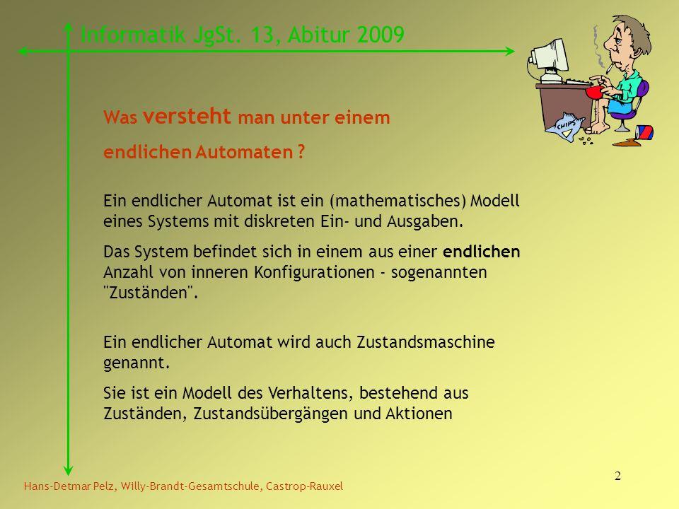 2 Hans-Detmar Pelz, Willy-Brandt-Gesamtschule, Castrop-Rauxel Informatik JgSt. 13, Abitur 2009 Ein endlicher Automat ist ein (mathematisches) Modell e