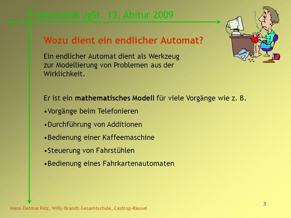 3 Hans-Detmar Pelz, Willy-Brandt-Gesamtschule, Castrop-Rauxel Informatik JgSt. 13, Abitur 2009 Wozu dient ein endlicher Automat? Ein endlicher Automat