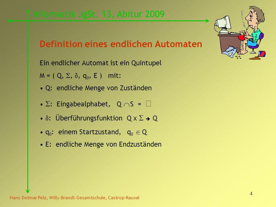 4 Hans-Detmar Pelz, Willy-Brandt-Gesamtschule, Castrop-Rauxel Informatik JgSt. 13, Abitur 2009 Definition eines endlichen Automaten Ein endlicher Auto