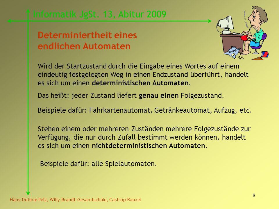 8 Hans-Detmar Pelz, Willy-Brandt-Gesamtschule, Castrop-Rauxel Informatik JgSt. 13, Abitur 2009 Determiniertheit eines endlichen Automaten Wird der Sta