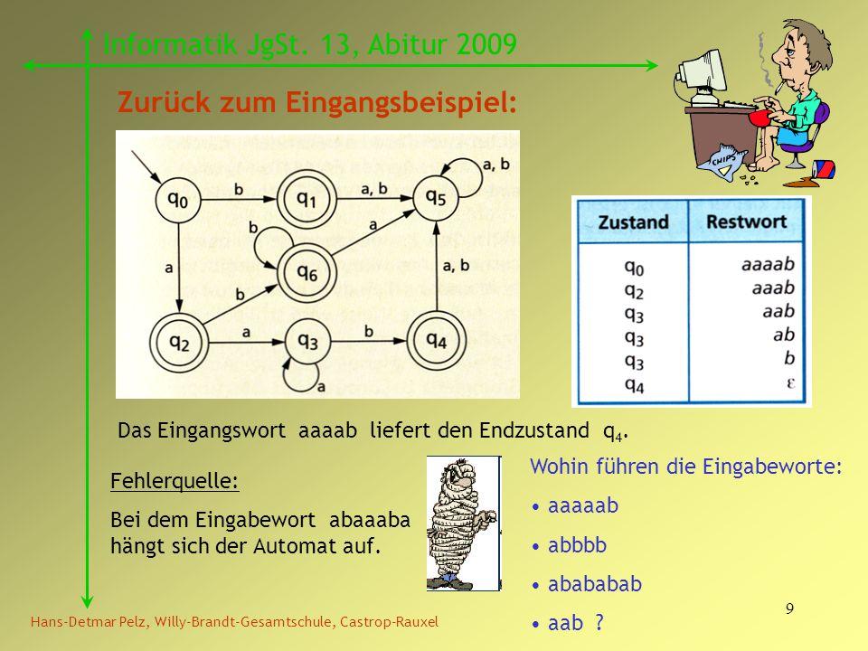 9 Hans-Detmar Pelz, Willy-Brandt-Gesamtschule, Castrop-Rauxel Informatik JgSt. 13, Abitur 2009 Zurück zum Eingangsbeispiel: Das Eingangswort aaaab lie