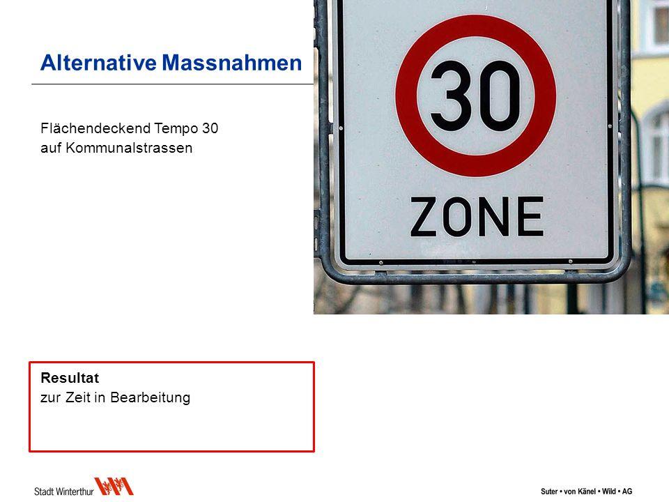 Flächendeckend Tempo 30 auf Kommunalstrassen Resultat zur Zeit in Bearbeitung Alternative Massnahmen