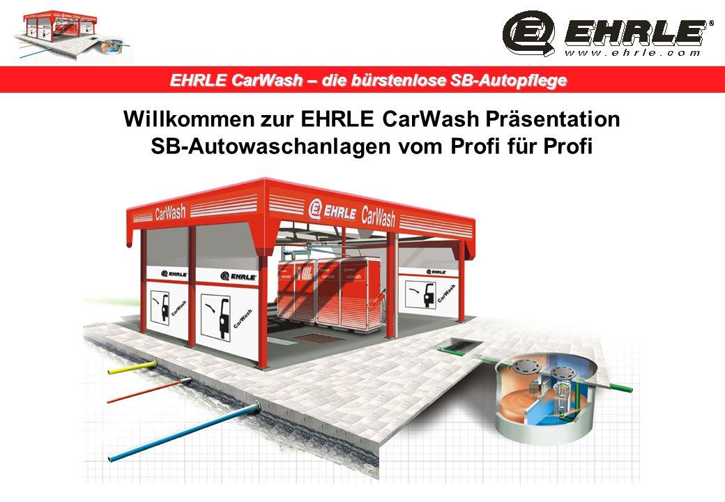 EHRLE CarWash – die bürstenlose SB-Autopflege Willkommen zur EHRLE CarWash Präsentation SB-Autowaschanlagen vom Profi für Profi
