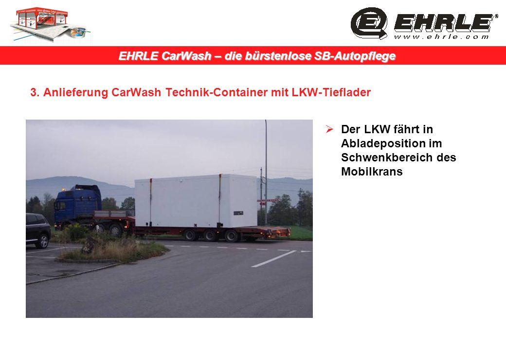 EHRLE CarWash – die bürstenlose SB-Autopflege 3. Anlieferung CarWash Technik-Container mit LKW-Tieflader Der LKW fährt in Abladeposition im Schwenkber