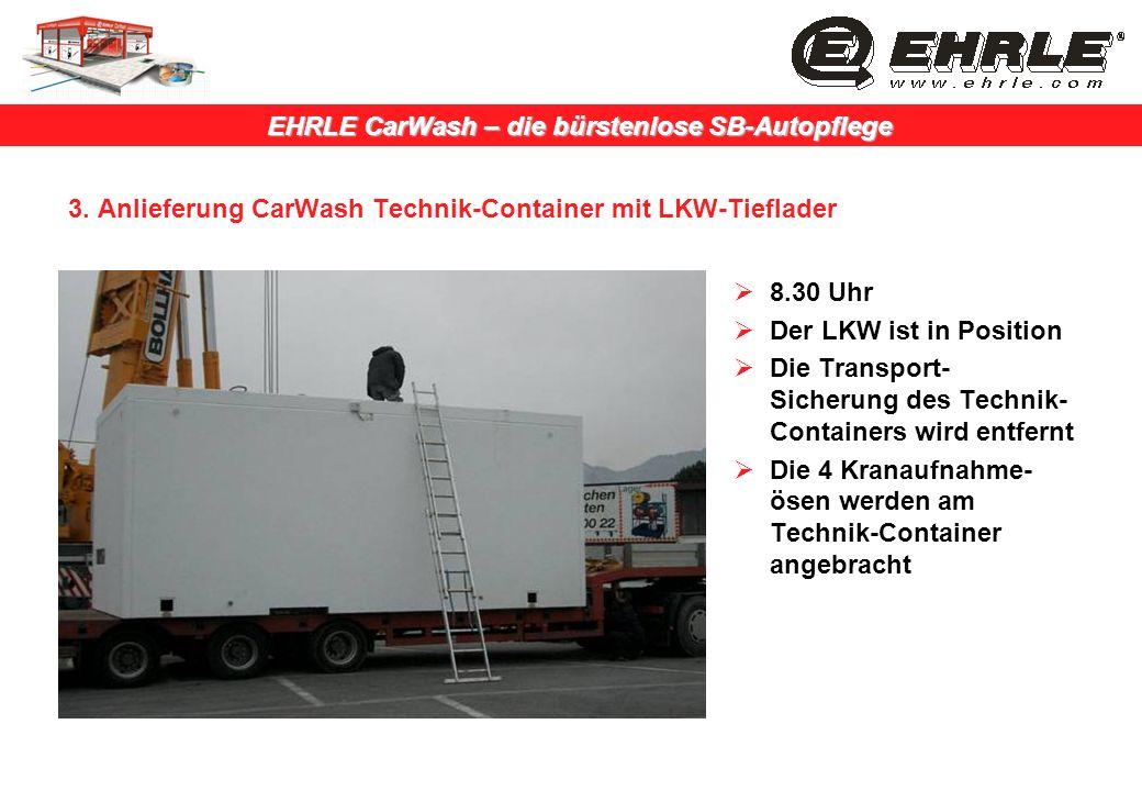 EHRLE CarWash – die bürstenlose SB-Autopflege 3. Anlieferung CarWash Technik-Container mit LKW-Tieflader 8.30 Uhr Der LKW ist in Position Die Transpor