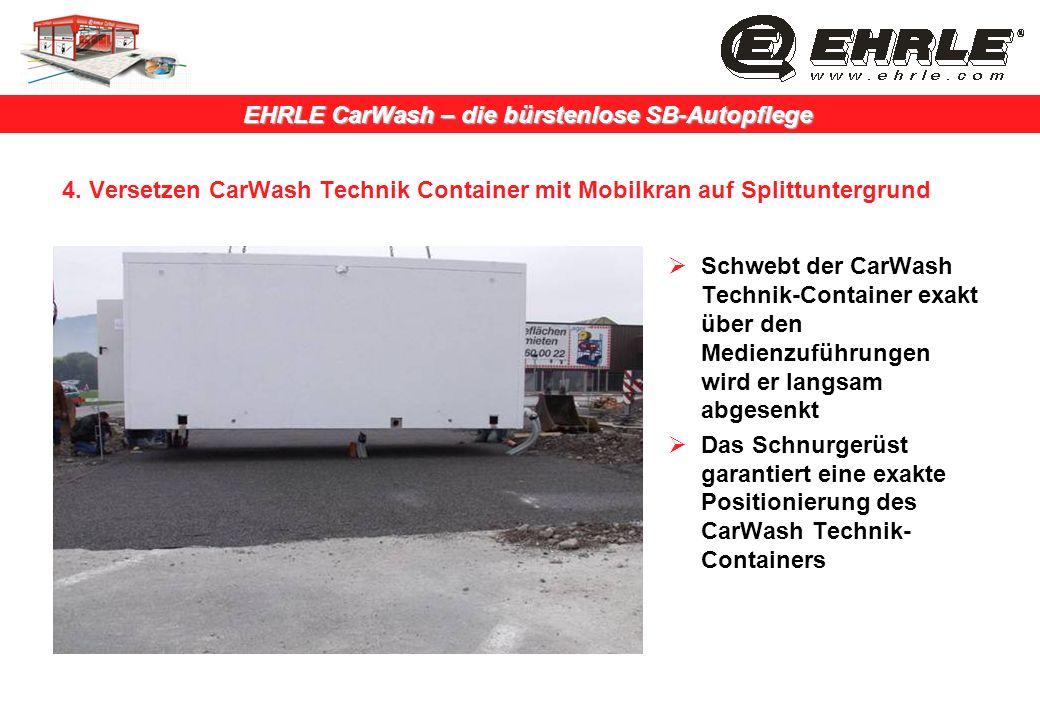EHRLE CarWash – die bürstenlose SB-Autopflege 4. Versetzen CarWash Technik Container mit Mobilkran auf Splittuntergrund Schwebt der CarWash Technik-Co