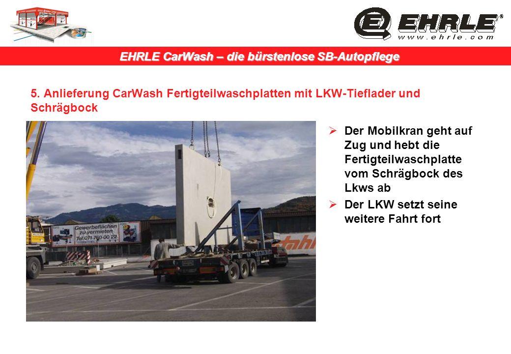 EHRLE CarWash – die bürstenlose SB-Autopflege 5. Anlieferung CarWash Fertigteilwaschplatten mit LKW-Tieflader und Schrägbock Der Mobilkran geht auf Zu