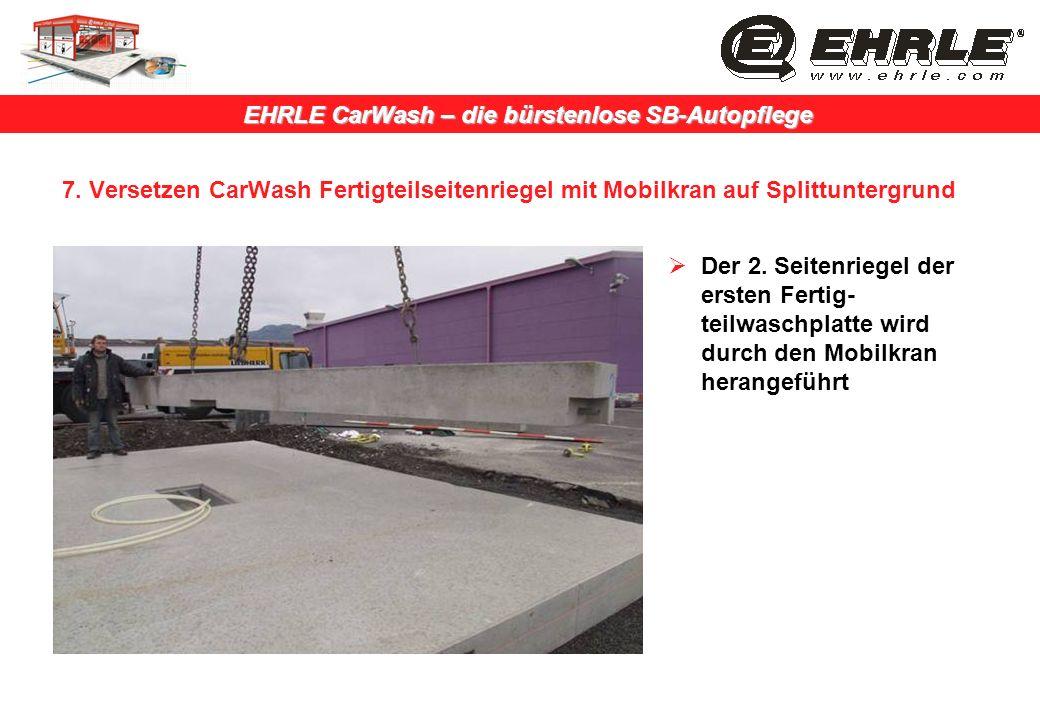 EHRLE CarWash – die bürstenlose SB-Autopflege 7. Versetzen CarWash Fertigteilseitenriegel mit Mobilkran auf Splittuntergrund Der 2. Seitenriegel der e