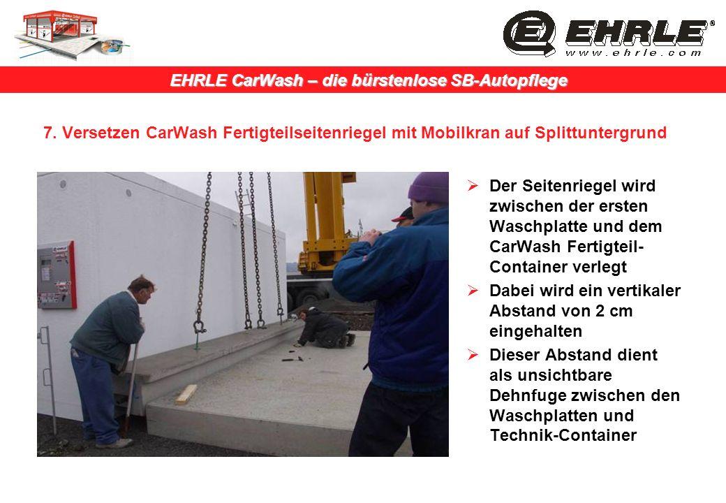 EHRLE CarWash – die bürstenlose SB-Autopflege 7. Versetzen CarWash Fertigteilseitenriegel mit Mobilkran auf Splittuntergrund Der Seitenriegel wird zwi