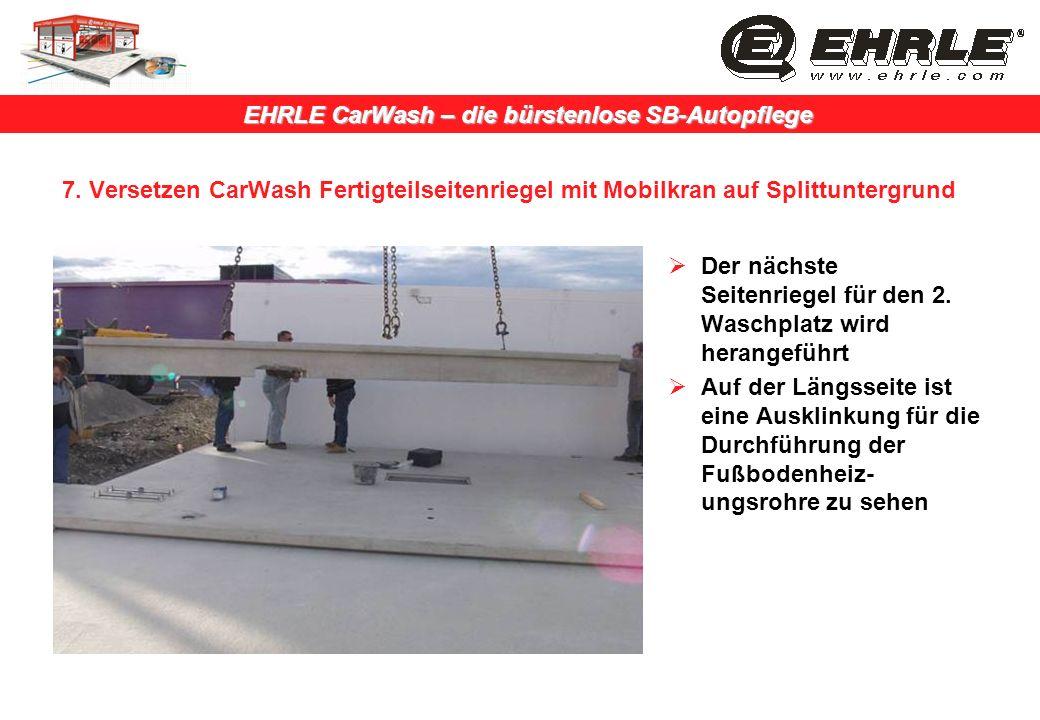 EHRLE CarWash – die bürstenlose SB-Autopflege 7. Versetzen CarWash Fertigteilseitenriegel mit Mobilkran auf Splittuntergrund Der nächste Seitenriegel