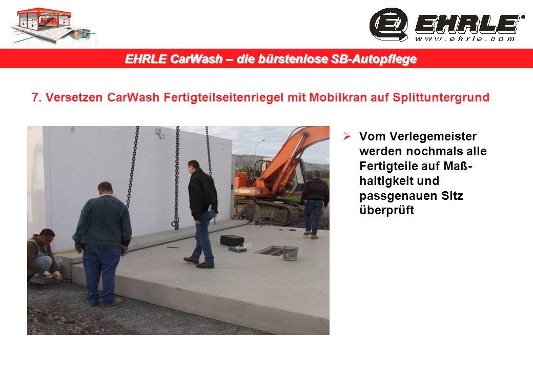 EHRLE CarWash – die bürstenlose SB-Autopflege 7. Versetzen CarWash Fertigteilseitenriegel mit Mobilkran auf Splittuntergrund Vom Verlegemeister werden