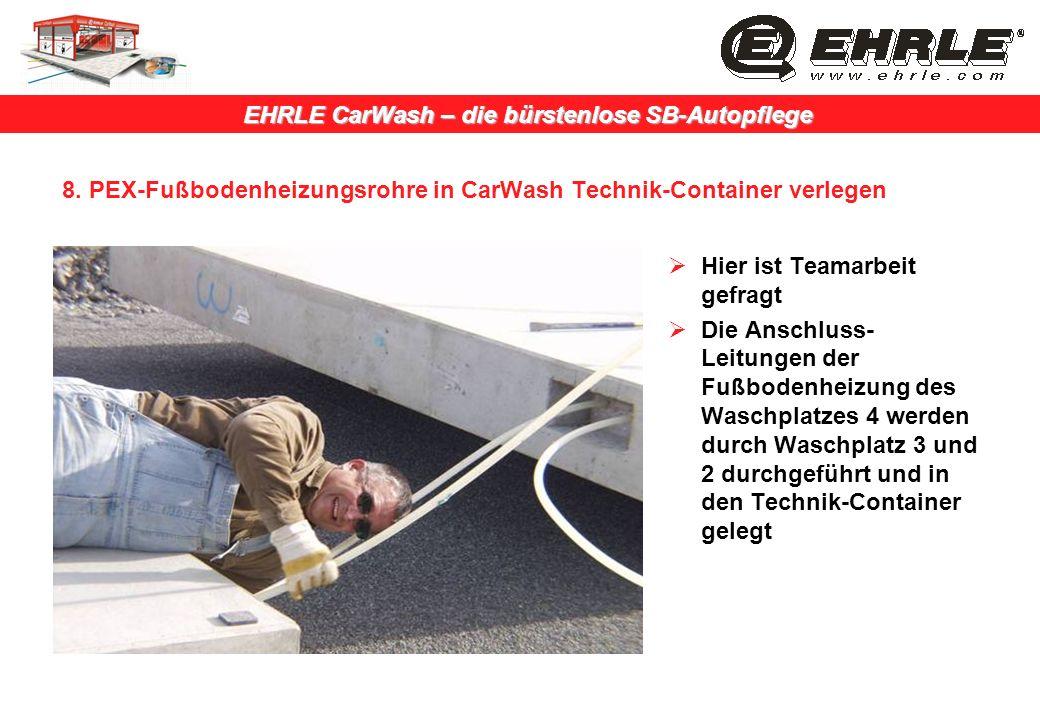 EHRLE CarWash – die bürstenlose SB-Autopflege 8. PEX-Fußbodenheizungsrohre in CarWash Technik-Container verlegen Hier ist Teamarbeit gefragt Die Ansch
