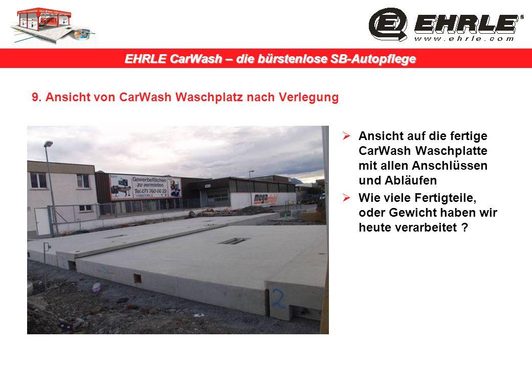 EHRLE CarWash – die bürstenlose SB-Autopflege 9. Ansicht von CarWash Waschplatz nach Verlegung Ansicht auf die fertige CarWash Waschplatte mit allen A
