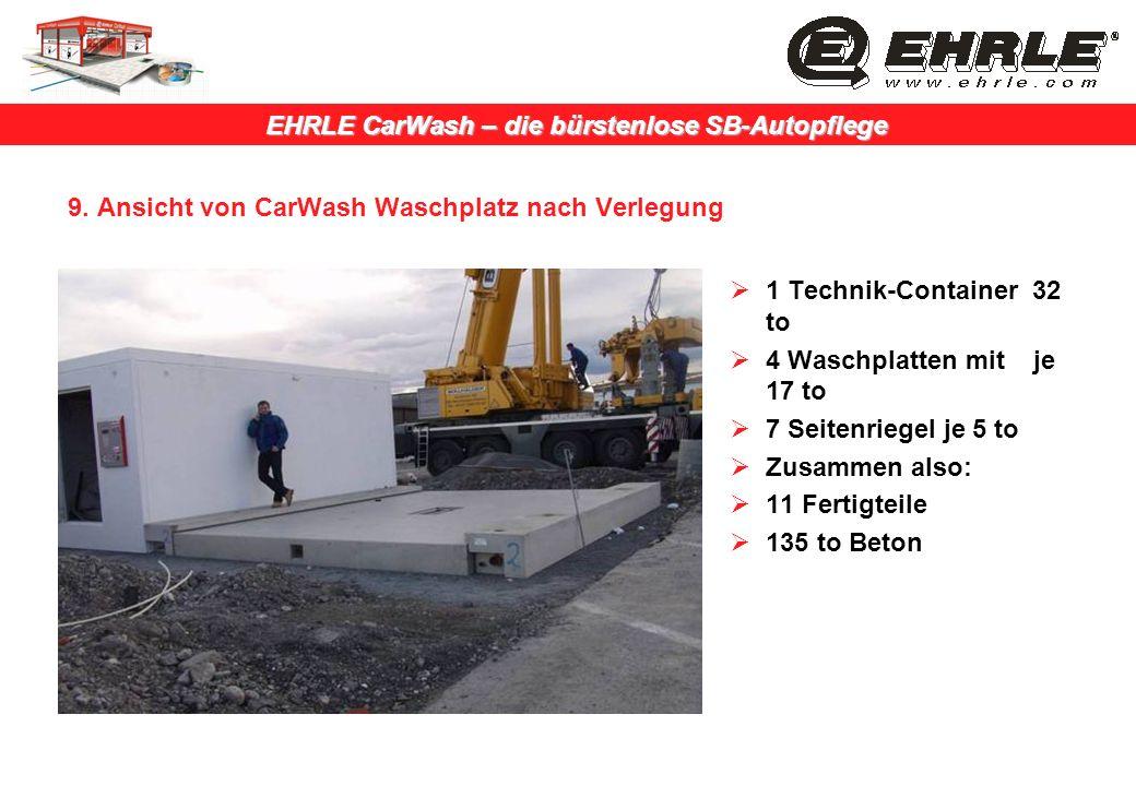 EHRLE CarWash – die bürstenlose SB-Autopflege 9. Ansicht von CarWash Waschplatz nach Verlegung 1 Technik-Container 32 to 4 Waschplatten mit je 17 to 7