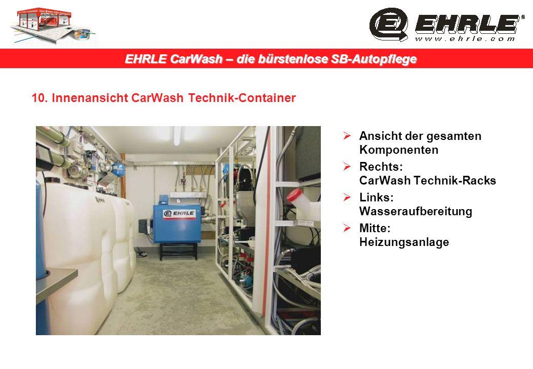 EHRLE CarWash – die bürstenlose SB-Autopflege 10. Innenansicht CarWash Technik-Container Ansicht der gesamten Komponenten Rechts: CarWash Technik-Rack