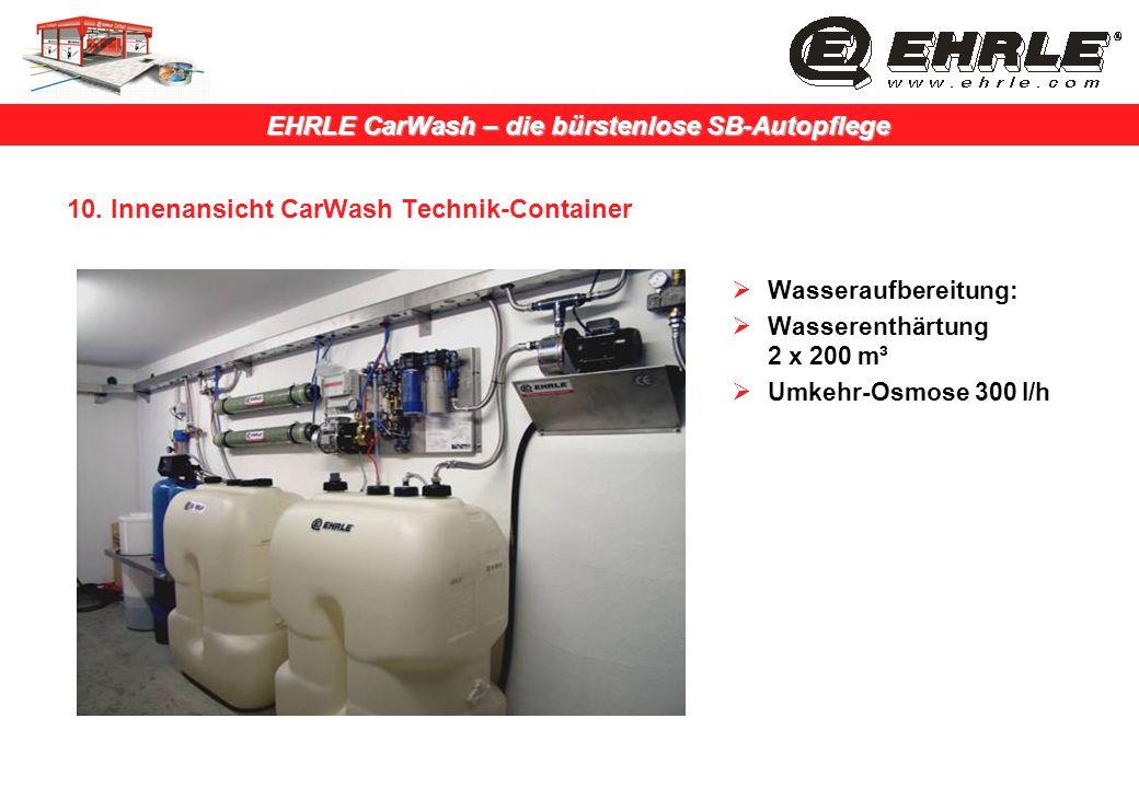 EHRLE CarWash – die bürstenlose SB-Autopflege 10. Innenansicht CarWash Technik-Container Wasseraufbereitung: Wasserenthärtung 2 x 200 m³ Umkehr-Osmose