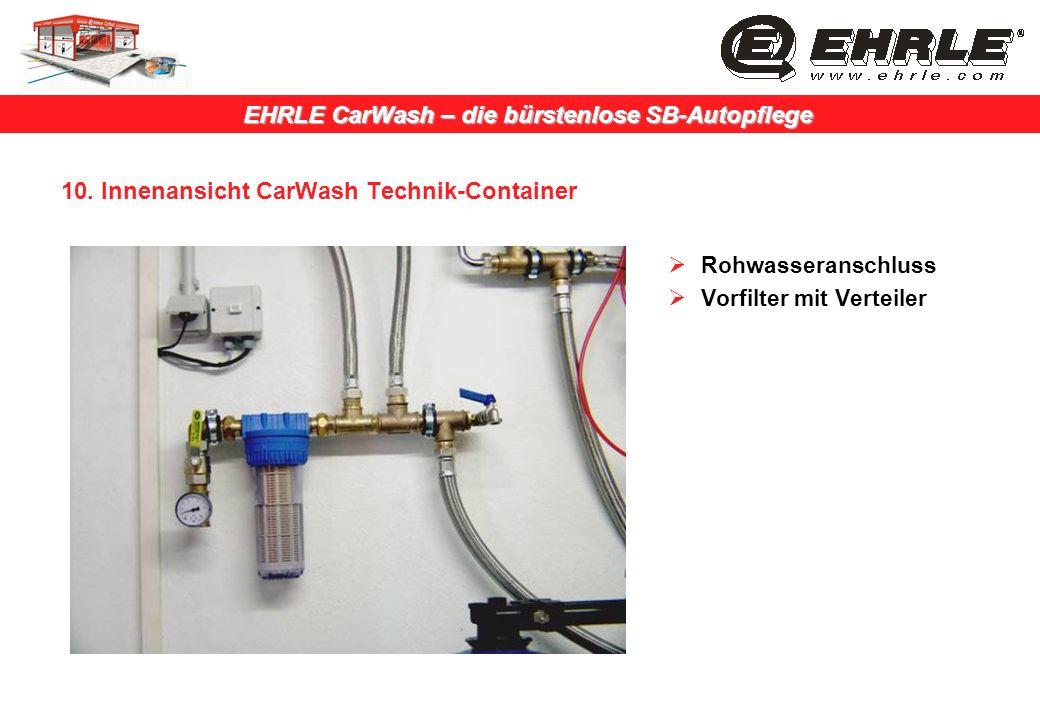 EHRLE CarWash – die bürstenlose SB-Autopflege 10. Innenansicht CarWash Technik-Container Rohwasseranschluss Vorfilter mit Verteiler