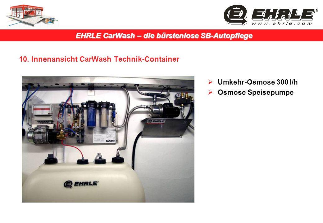EHRLE CarWash – die bürstenlose SB-Autopflege 10. Innenansicht CarWash Technik-Container Umkehr-Osmose 300 l/h Osmose Speisepumpe