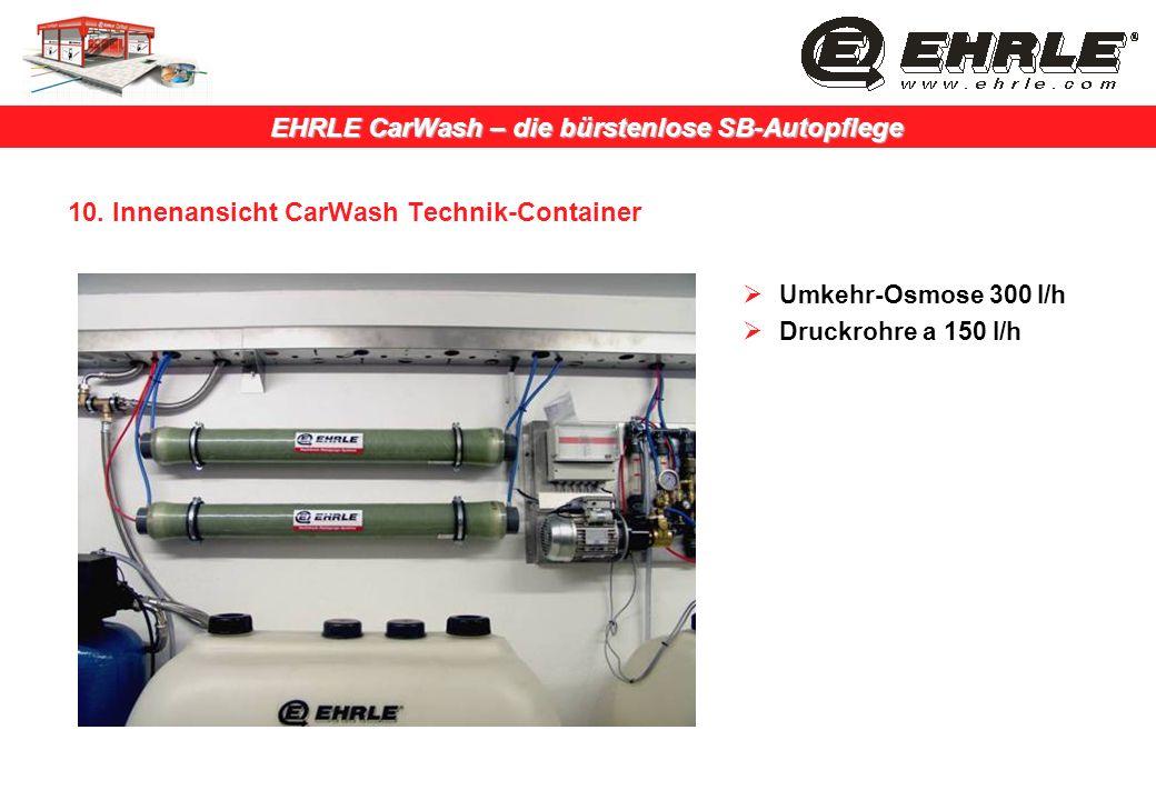 EHRLE CarWash – die bürstenlose SB-Autopflege 10. Innenansicht CarWash Technik-Container Umkehr-Osmose 300 l/h Druckrohre a 150 l/h