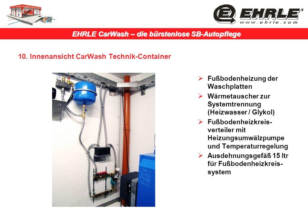 EHRLE CarWash – die bürstenlose SB-Autopflege 10. Innenansicht CarWash Technik-Container Fußbodenheizung der Waschplatten Wärmetauscher zur Systemtren