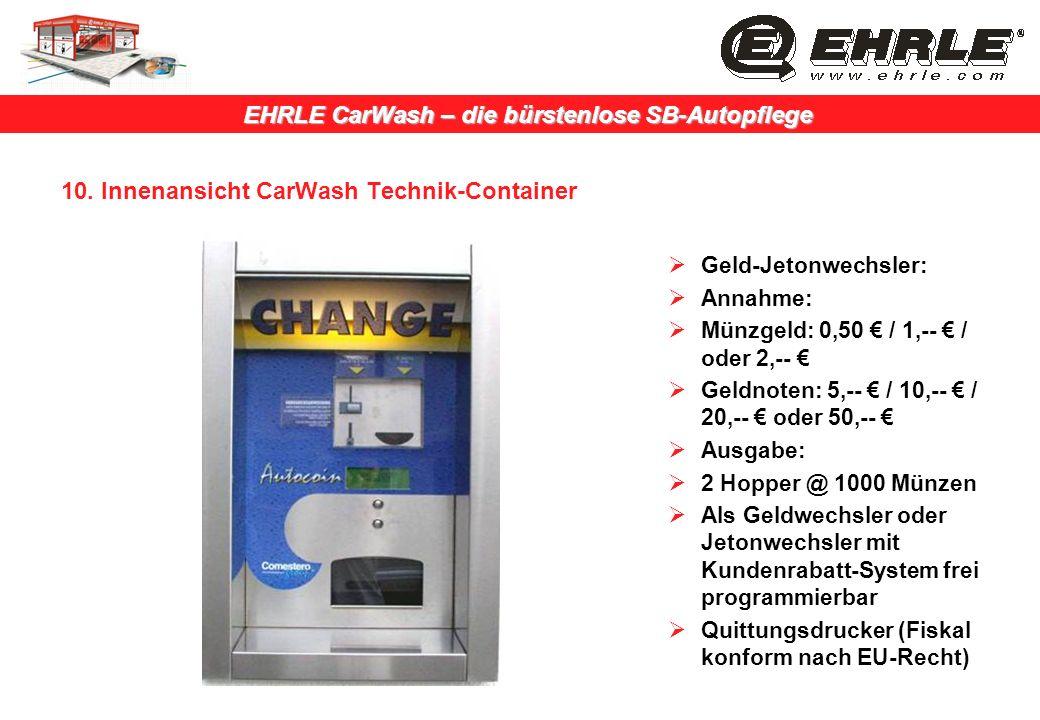 EHRLE CarWash – die bürstenlose SB-Autopflege 10. Innenansicht CarWash Technik-Container Geld-Jetonwechsler: Annahme: Münzgeld: 0,50 / 1,-- / oder 2,-