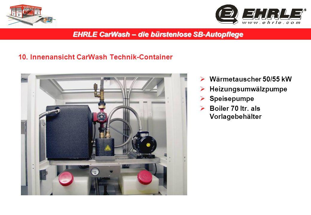 EHRLE CarWash – die bürstenlose SB-Autopflege 10. Innenansicht CarWash Technik-Container Wärmetauscher 50/55 kW Heizungsumwälzpumpe Speisepumpe Boiler
