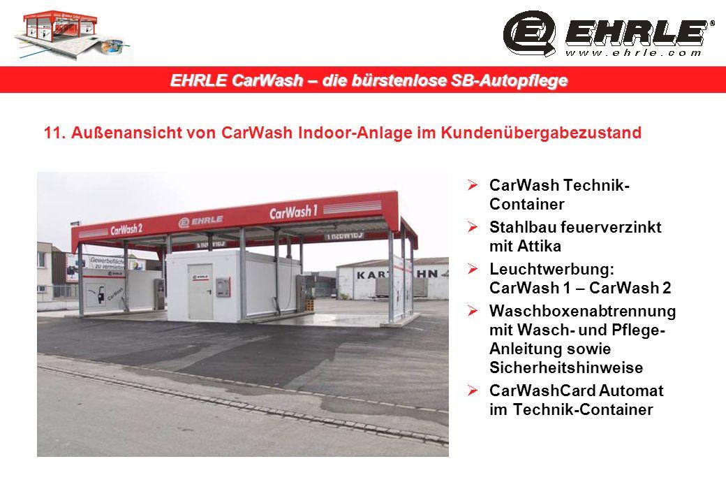 EHRLE CarWash – die bürstenlose SB-Autopflege 11. Außenansicht von CarWash Indoor-Anlage im Kundenübergabezustand CarWash Technik- Container Stahlbau
