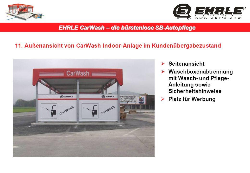 EHRLE CarWash – die bürstenlose SB-Autopflege 11. Außenansicht von CarWash Indoor-Anlage im Kundenübergabezustand Seitenansicht Waschboxenabtrennung m