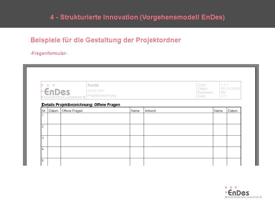 4 - Strukturierte Innovation (Vorgehensmodell EnDes) Beispiele für die Gestaltung der Projektordner -Fragenformular-