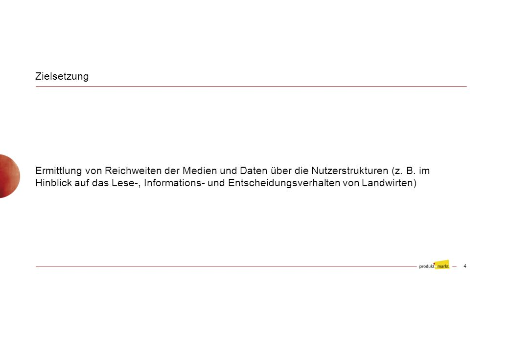 Zielsetzung Ermittlung von Reichweiten der Medien und Daten über die Nutzerstrukturen (z.
