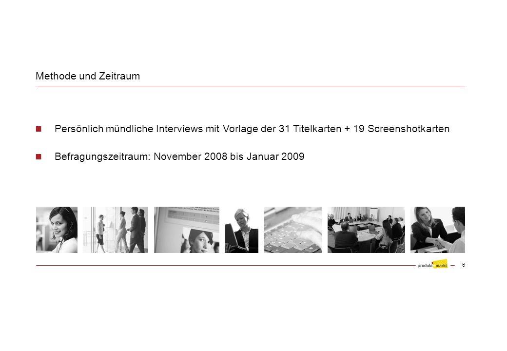Methode und Zeitraum Persönlich mündliche Interviews mit Vorlage der 31 Titelkarten + 19 Screenshotkarten Befragungszeitraum: November 2008 bis Januar 2009 6