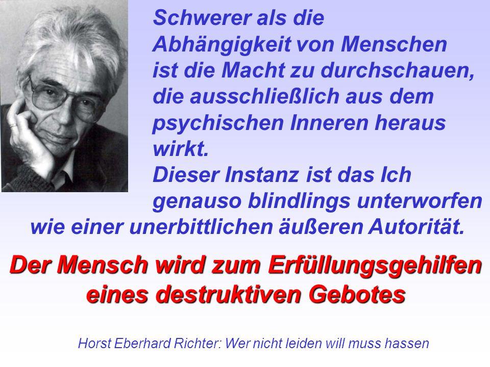 Horst Eberhard Richter: Wer nicht leiden will muss hassen Schwerer als die Abhängigkeit von Menschen ist die Macht zu durchschauen, die ausschließlich