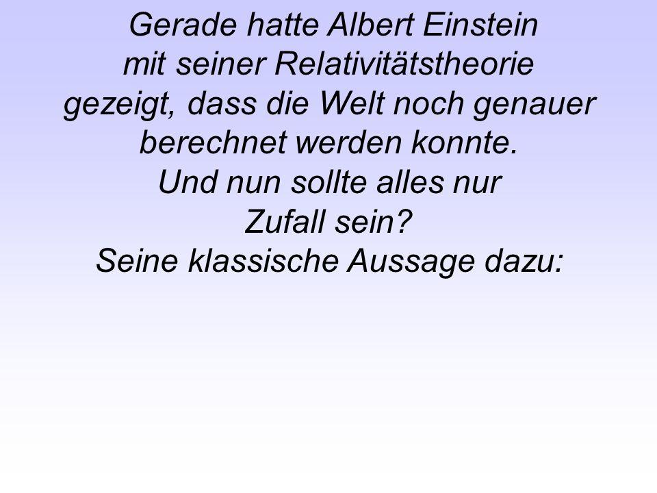 Gerade hatte Albert Einstein mit seiner Relativitätstheorie gezeigt, dass die Welt noch genauer berechnet werden konnte. Und nun sollte alles nur Zufa