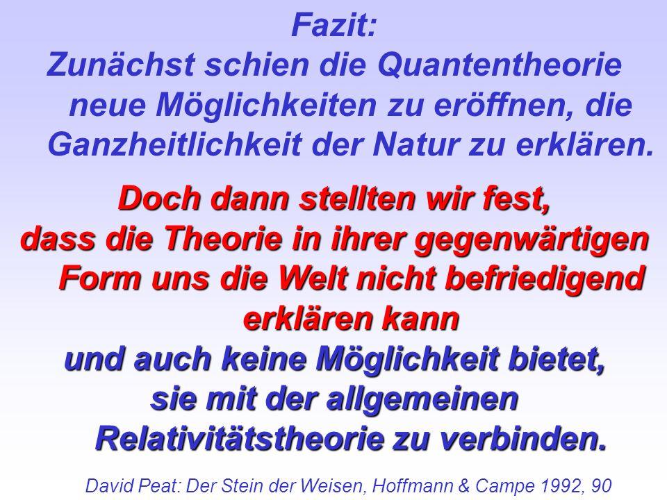Fazit: Zunächst schien die Quantentheorie neue Möglichkeiten zu eröffnen, die Ganzheitlichkeit der Natur zu erklären. Doch dann stellten wir fest, das