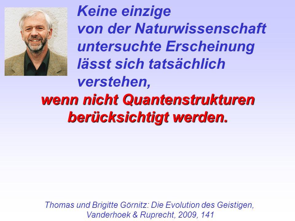 Keine einzige von der Naturwissenschaft untersuchte Erscheinung lässt sich tatsächlich verstehen, wenn nicht Quantenstrukturen berücksichtigt werden.