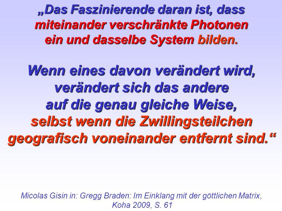 Micolas Gisin in: Gregg Braden: Im Einklang mit der göttlichen Matrix, Koha 2009, S. 61 Das Faszinierende daran ist, dass miteinander verschränkte Pho