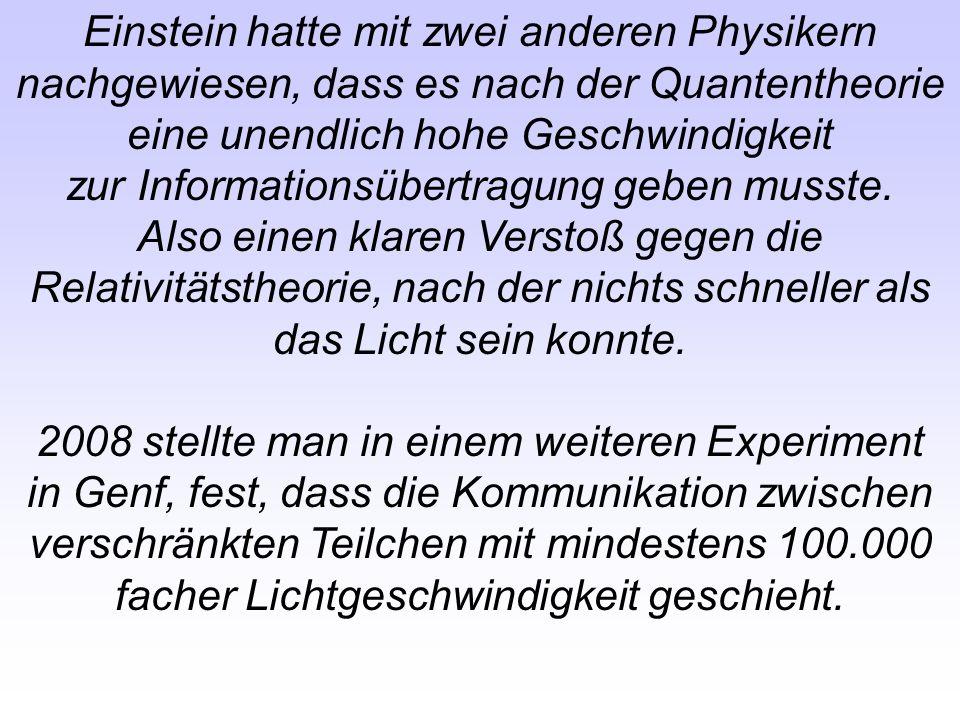 Einstein hatte mit zwei anderen Physikern nachgewiesen, dass es nach der Quantentheorie eine unendlich hohe Geschwindigkeit zur Informationsübertragun