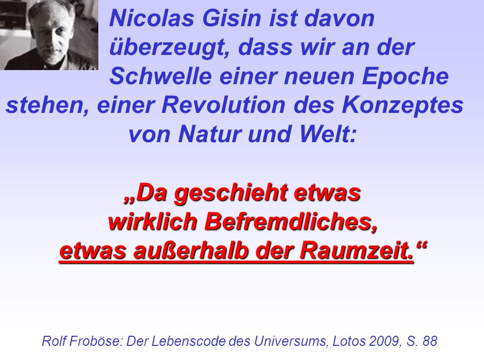 Nicolas Gisin ist davon überzeugt, dass wir an der Schwelle einer neuen Epoche stehen, einer Revolution des Konzeptes von Natur und Welt: Da geschieht