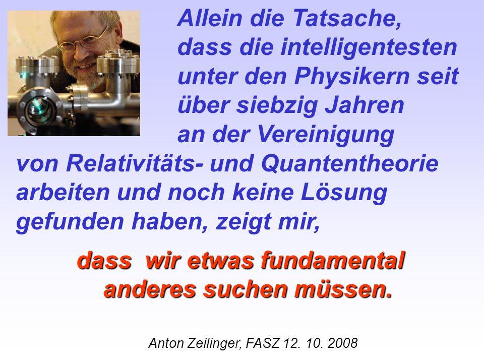 Allein die Tatsache, dass die intelligentesten unter den Physikern seit über siebzig Jahren an der Vereinigung von Relativitäts- und Quantentheorie ar