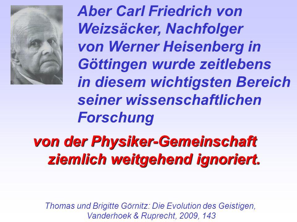 Aber Carl Friedrich von Weizsäcker, Nachfolger von Werner Heisenberg in Göttingen wurde zeitlebens in diesem wichtigsten Bereich seiner wissenschaftli