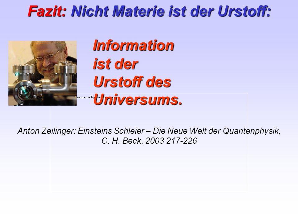 Fazit: Nicht Materie ist der Urstoff: Information ist der Urstoff des Universums. Anton Zeilinger: Einsteins Schleier – Die Neue Welt der Quantenphysi