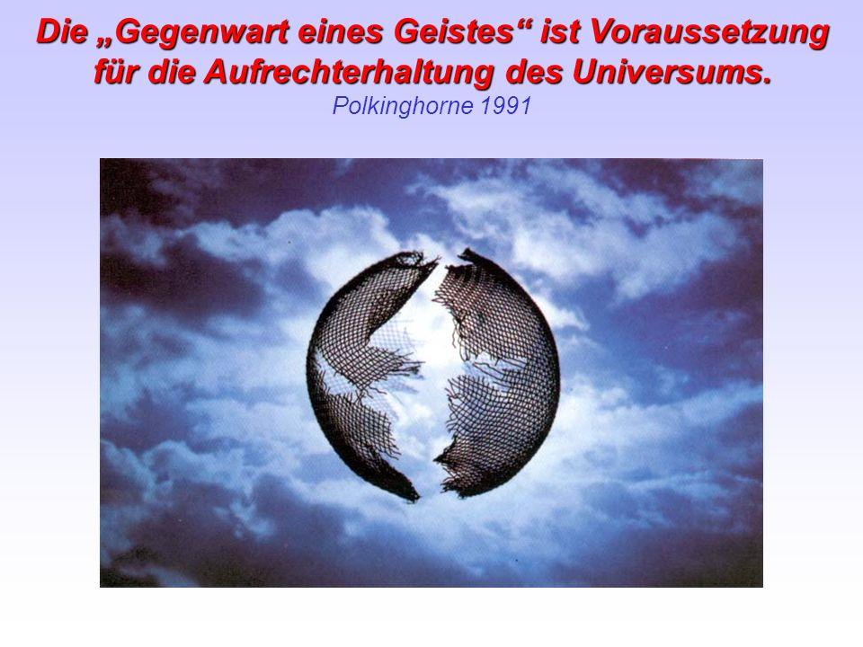 Die Gegenwart eines Geistes ist Voraussetzung für die Aufrechterhaltung des Universums. Polkinghorne 1991