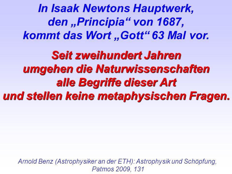 Arnold Benz (Astrophysiker an der ETH): Astrophysik und Schöpfung, Patmos 2009, 131 In Isaak Newtons Hauptwerk, den Principia von 1687, kommt das Wort