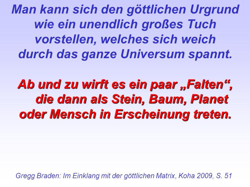 Gregg Braden: Im Einklang mit der göttlichen Matrix, Koha 2009, S. 51 Man kann sich den göttlichen Urgrund wie ein unendlich großes Tuch vorstellen, w
