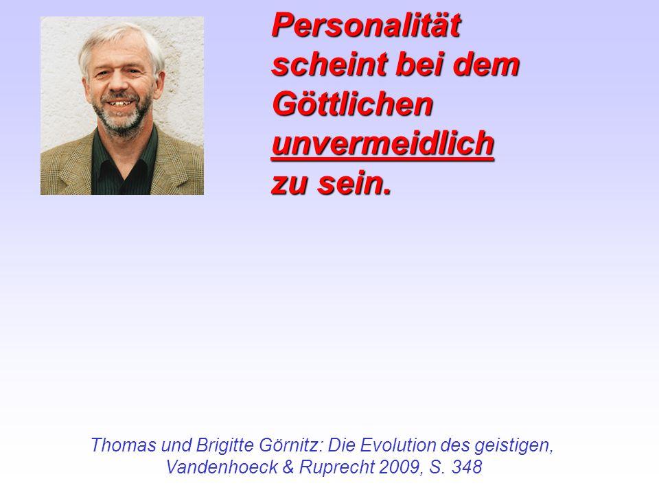 Personalität scheint bei dem Göttlichen unvermeidlich zu sein. Thomas und Brigitte Görnitz: Die Evolution des geistigen, Vandenhoeck & Ruprecht 2009,