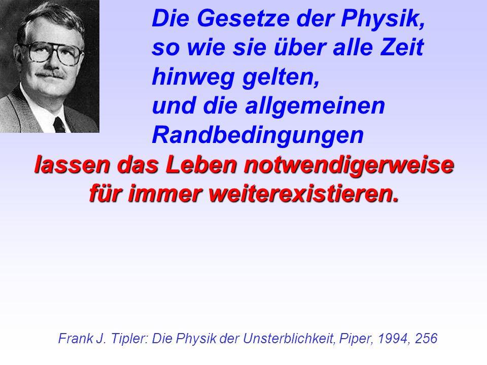 Frank J. Tipler: Die Physik der Unsterblichkeit, Piper, 1994, 256 Die Gesetze der Physik, so wie sie über alle Zeit hinweg gelten, und die allgemeinen